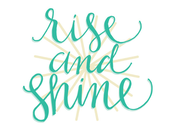 """Rise and Shine"" Hand Lettering"